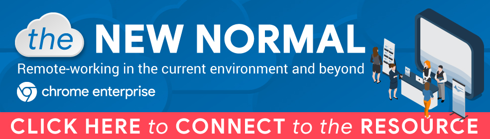 The New Normal - Take a look at this Chrome Enterprise resource